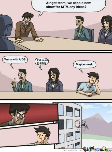 MTV boardroom suggestion meme