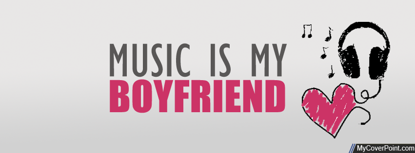 Music Is My Boyfriend Facebook Cover Photo